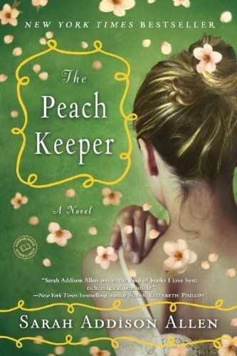 The Peach Keeper: A Novel by Sarah Addison Allen, Love this author - grown up fairy tales