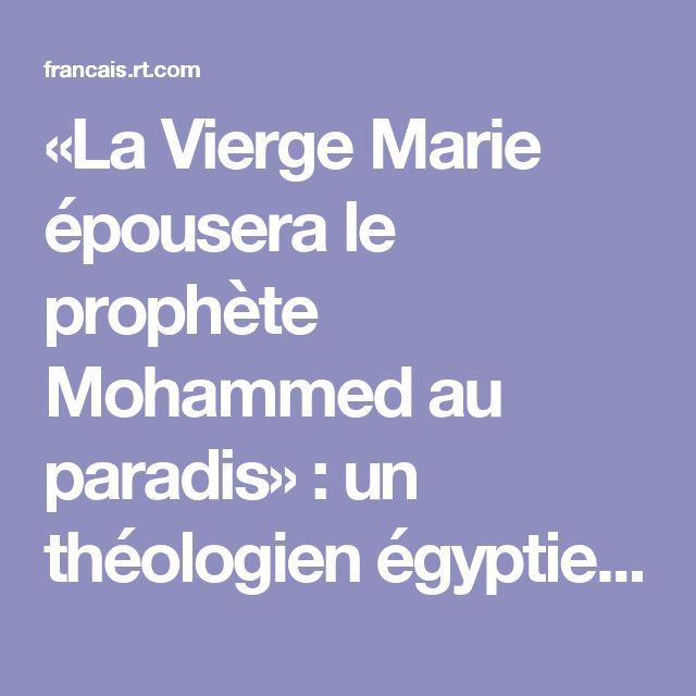«La Vierge Marie épousera le prophète Mohammed au paradis» : un théologien égyptien fait scandale — RT en français