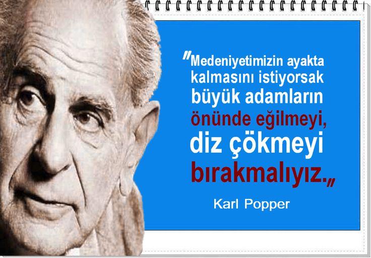 Medeniyetimizin ayakta kalmasını istiyorsak büyük adamların önünde eğilmeyi, diz çökmeyi bırakmalıyız.  -Karl Popper