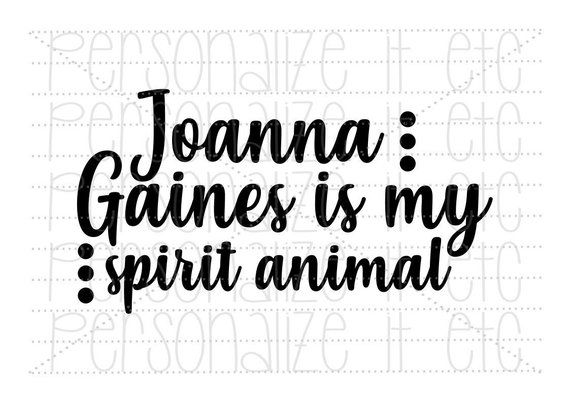 Joanna Gaines is My Spirit Animal svg file | Chip and Jo svg instant download | Cricut or Silhouette | SVG cut file | Fixer Upper svg