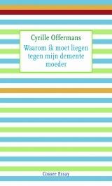 Waarom ik moet liegen tegen mijn demente moeder, Cyrille Offermans