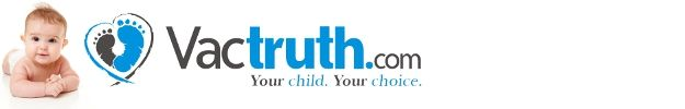 VacTruth.com - Your Child. Your Choice.