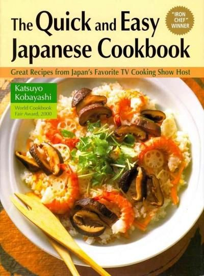 The Quick and Easy Japanese Cookbook: Great Recipes from Japan's Favorite TV Cooking Show Host