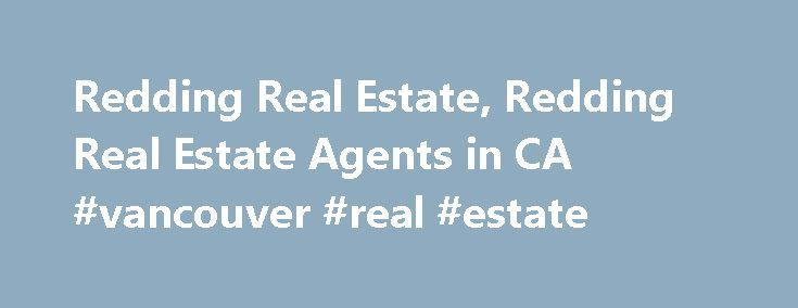 Redding Real Estate, Redding Real Estate Agents in CA #vancouver #real #estate http://real-estate.remmont.com/redding-real-estate-redding-real-estate-agents-in-ca-vancouver-real-estate/  #redding real estate # Search Local Real Estate by State and City Search by County e.g. Contra Costa Nearby California real estate links: Search Keswick homes for sale to view current real estate listings, find Keswick real estate for sale in the MLS, and check Keswick home prices. including recent home…