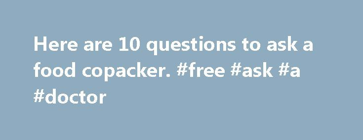 Here are 10 questions to ask a food copacker. #free #ask #a #doctor http://questions.remmont.com/here-are-10-questions-to-ask-a-food-copacker-free-ask-a-doctor/  #ask.co m # 10 Questions to Ask a Food Copacker By Domenick Celentano. Food & Beverage Expert I saw an interesting thread on LinkedIn in the CPG SuperGroup. It was on the subject of copacking or contract manufacturing for food products. Walter Venarchik is principle of Wallyn Enterprises, LLC , a Food Broker servicing major...