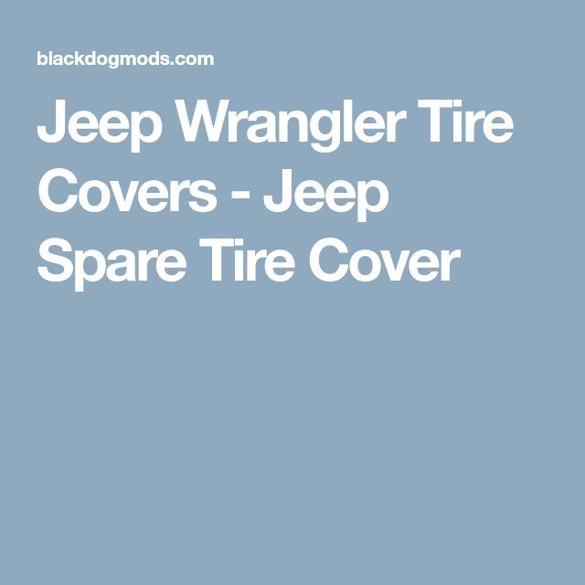 Jeep Wrangler Tire Covers - Jeep Spare Tire Cover