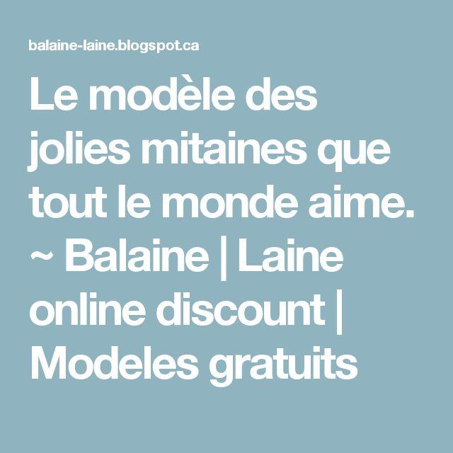Le modèle des jolies mitaines que tout le monde aime. ~ Balaine | Laine online discount | Modeles gratuits