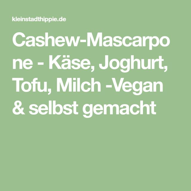 Cashew-Mascarpone - Käse, Joghurt, Tofu, Milch -Vegan & selbst gemacht