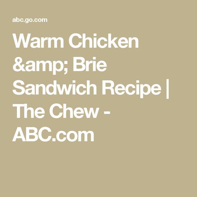 Warm Chicken & Brie Sandwich Recipe   The Chew - ABC.com