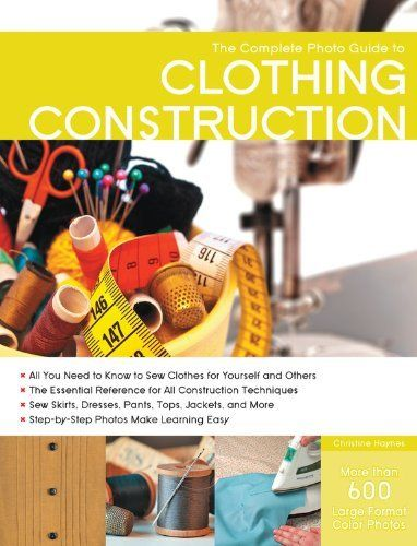The Complete Photo Guide to Clothing Construction:Amazon.co.uk:Books