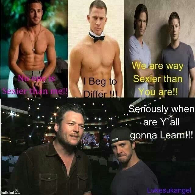 Luke Bryan Blake Shelton but i do like channing tatum and ryan gosling