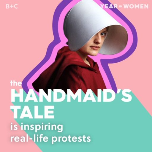 #YearinWomen: Elements of Hulu's The Handmaids Tale began to eerily bleed into real life political events in 2017, inspiring women to protest.