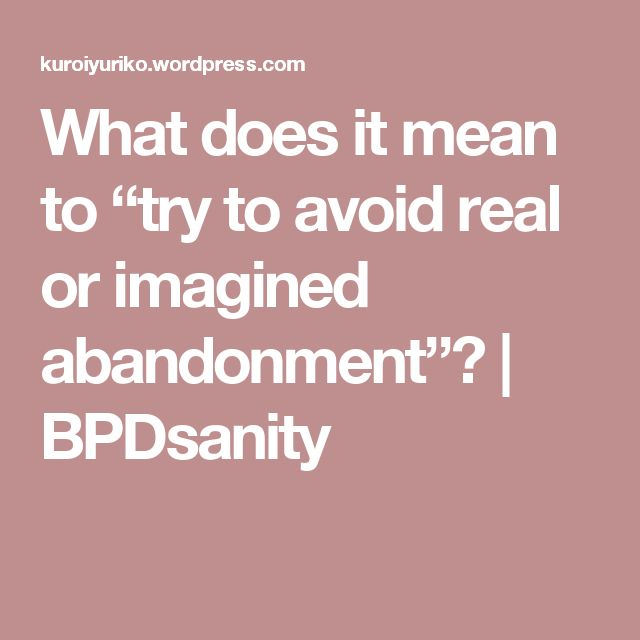 "What does it mean to ""try to avoid real or imagined abandonment""? 