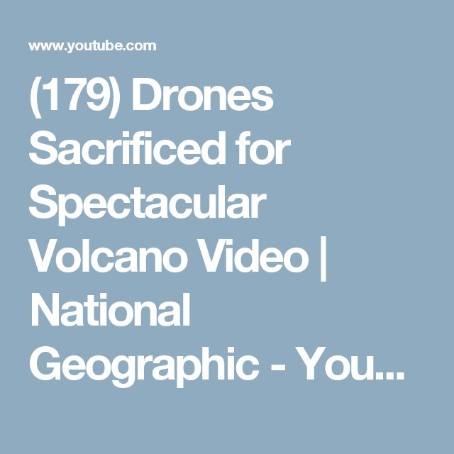 (179) Drones Sacrificed for Spectacular Volcano Video | National Geographic - YouTube