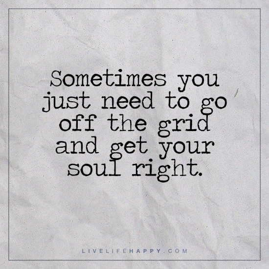 Sometimes you just need to go off the grid and get your soul right.