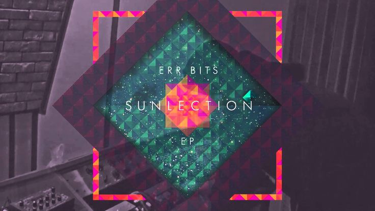 """FRESH TRACK FROM """"SUNLECTION"""" EP BY ERR BITS!"""