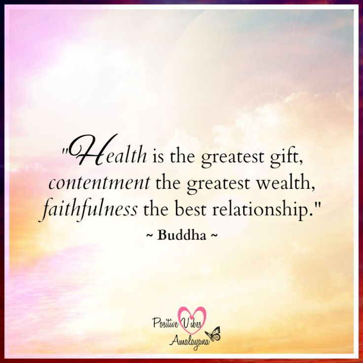 """""""Health is the greatest gift, contentment the greatest wealth, faithfulness the best relationship.""""   ~ Buddha <3"""