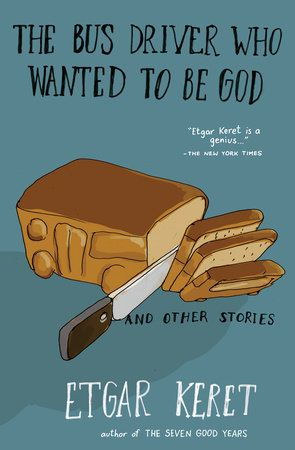 """THE BUS DRIVER WHO WANTED TO BE GOD AND OTHER STORIES by Etgar Keret -- Classic warped and wonderful stories from a """"genius"""" (The New York Times) and master storyteller."""
