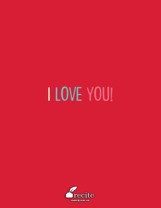 I love you! - Quote From Recite.com #RECITE #QUOTE