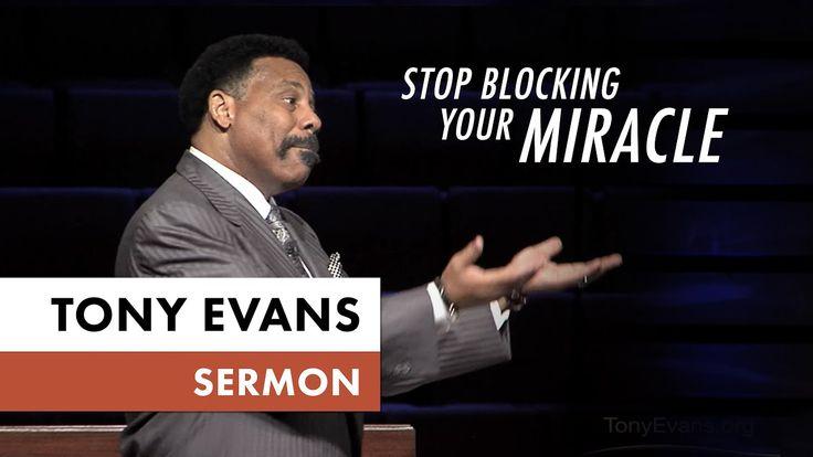 Stop Blocking Your Miracle - Tony Evans Sermon - YouTube