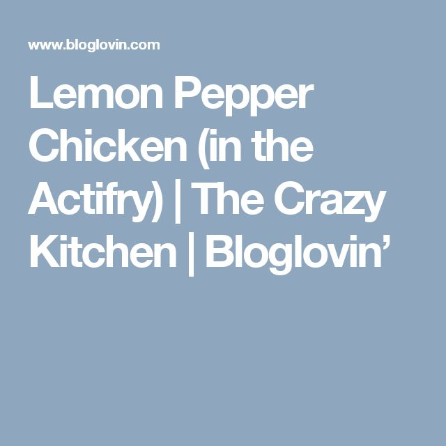 Lemon Pepper Chicken (in the Actifry) | The Crazy Kitchen | Bloglovin'
