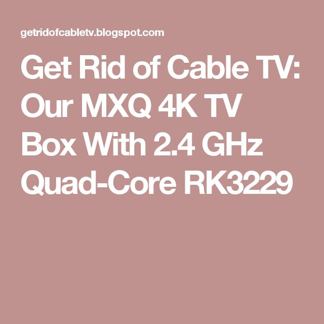 Get Rid of Cable TV: Our MXQ 4K TV Box With 2.4 GHz Quad-Core RK3229