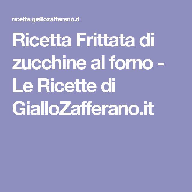 Ricetta Frittata di zucchine al forno - Le Ricette di GialloZafferano.it