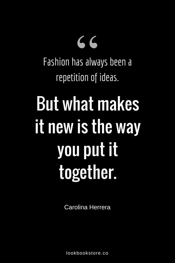 Fashion has always been a repetition of ideas. But what makes it new is the way you put it together. - Carolina Herrera | Lookbook Store Fashion Quotes
