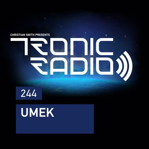 Tronic Podcast 244 with UMEK by Christian Smith Official - Listen to music