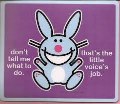 don't tell me what to do.  that's the little voice's job.