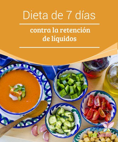 Dieta de 7 días contra la retención de líquidos  Descubre una dieta de 7 días para combatir la retención de líquidos de manera natural, para reducir volumen y sentirte más ligero y vital.
