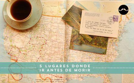 5 LUGARES DONDE IR ANTES DE MORIR