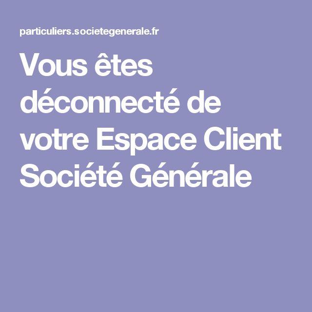 Vous êtes déconnecté de votre Espace Client Société Générale