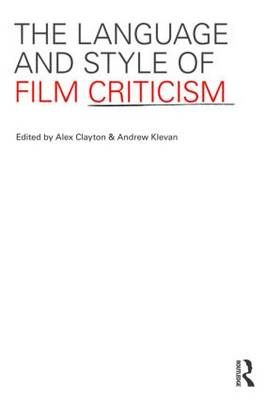 The Language and Style of Film Criticism by Andrew Klevan