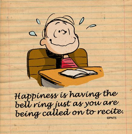 "Linus: ""Happiness is having the bell ring just as you are being called on to recite."" :)"