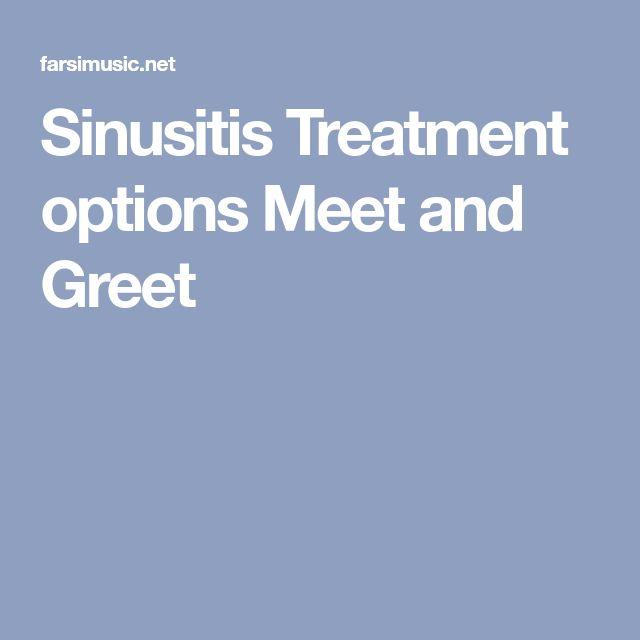Sinusitis Treatment options Meet and Greet