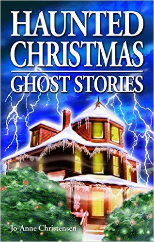 Haunted Christmas: Ghost Stories: Jo-Anne Christensen, Shelagh Kubish, Arlana Anderson-Hale: 0840277077158: Books - Amazon.ca