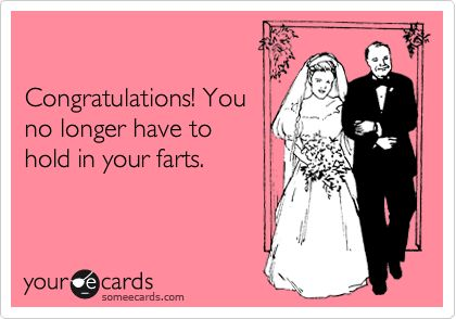 Congratulations! You no longer have to hold in your farts.