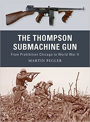 The Thompson Submachine Gun: From Prohibition Chicago to World War II (Weapon): Martin Pegler, Peter Dennis: 9781849081498: Amazon.com: Books