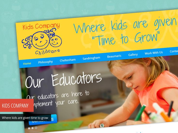 The Kids Company Childcare philosophy is that every child needs very basic requirements for them to grow. Time, space, activities, encouragement and praise, a clean environment, and a loving and responsible caregiver. Check out their new site - http://www.studio72.com.au/portfolio-item/kids-company-childcare/
