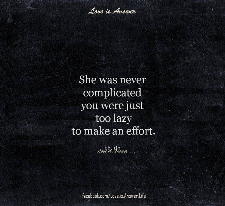 She was never complicated you were just too lazy to make an effort.
