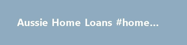 Aussie Home Loans #home #loan http://loans.remmont.com/aussie-home-loans-home-loan/  #home loans australia # 25% off Home and Contents Insurance Latest News #ING DIRECT's Orange Advantage Variable rate is for a limited time only and is only available for new owner occupier, principal and interest loans with a loan to valuation ratio of less than or equal to 80% and borrowings over $150,000. Rate is […]The post Aussie Home Loans #home #loan appeared first on Loans.