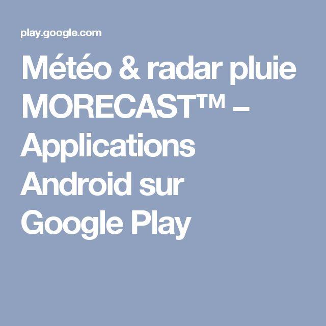 Météo & radar pluie MORECAST™ – Applications Android sur GooglePlay