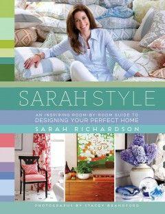 Decorating book - Sarah Style by Sarah Richardson of HGTV www.kentonlibrary.org #kentonlibrary