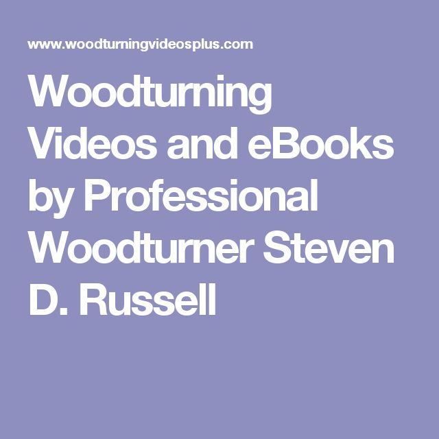 Woodturning Videos and eBooks by Professional Woodturner Steven D. Russell