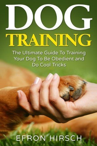 Dog Training: The Ultimate Guide To Training Your Dog To Be Obedient and Do Cool Tricks (Dog Training Books Book 1) (Volume 1) ** Continue with the details at the image link. #DogBooks