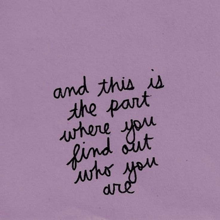 and this is the part where you find out who you are