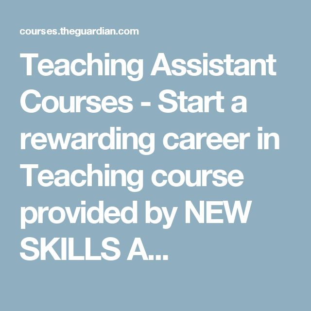 Teaching Assistant Courses - Start a rewarding career in Teaching course provided by NEW SKILLS A...