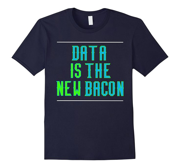 Data is the New Bacon Shirt Mens Womens Analysts Scientists