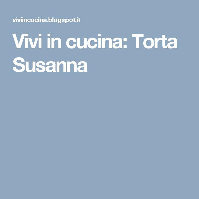 Vivi in cucina: Torta Susanna